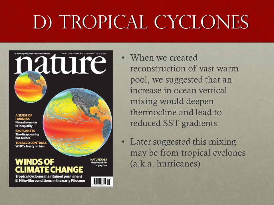 D) Tropical Cyclones When we created reconstruction of vast warm pool, we suggested that an increase in ocean vertical mixing would deepen thermocline and lead to reduced SST gradientsWhen we created reconstruction of vast warm pool, we suggested that an increase in ocean vertical mixing would deepen thermocline and lead to reduced SST gradients Later suggested this mixing may be from tropical cyclones (a.k.a.