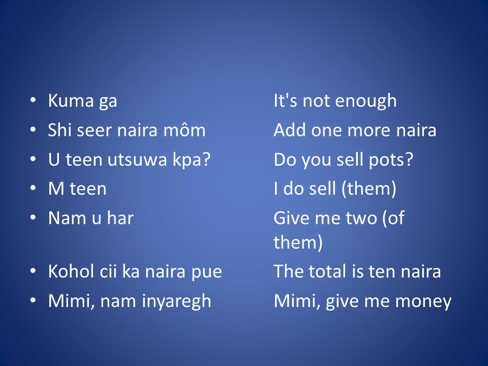 Kuma gaIt s not enough Shi seer naira mômAdd one more naira U teen utsuwa kpa Do you sell pots.