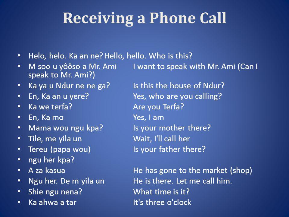 Receiving a Phone Call Helo, helo. Ka an ne Hello, hello.
