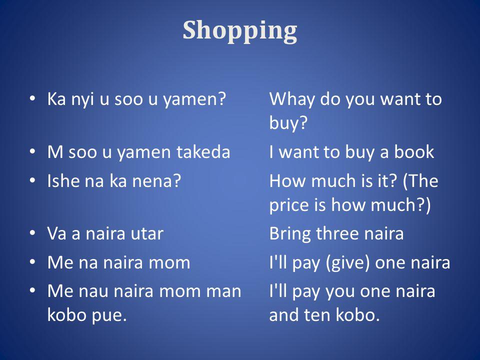 Shopping Ka nyi u soo u yamen Whay do you want to buy.