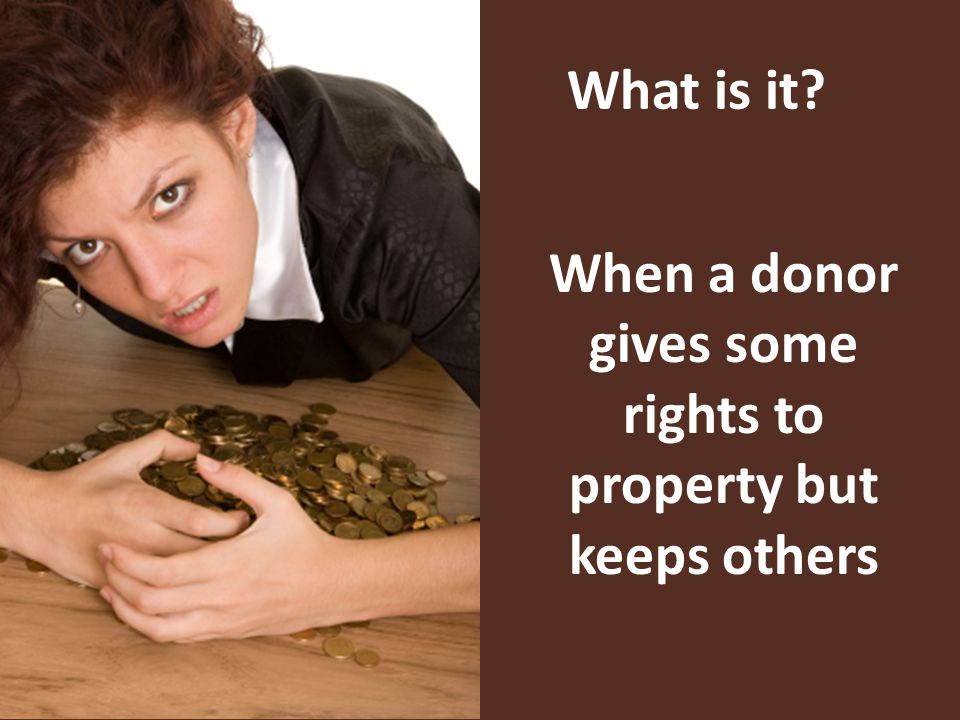 What is it When a donor gives some rights to property but keeps others