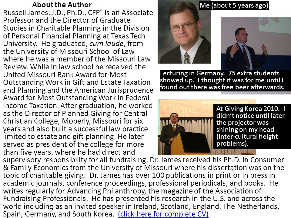 About the Author Russell James, J.D., Ph.D., CFP ® is an Associate Professor and the Director of Graduate Studies in Charitable Planning in the Divisi