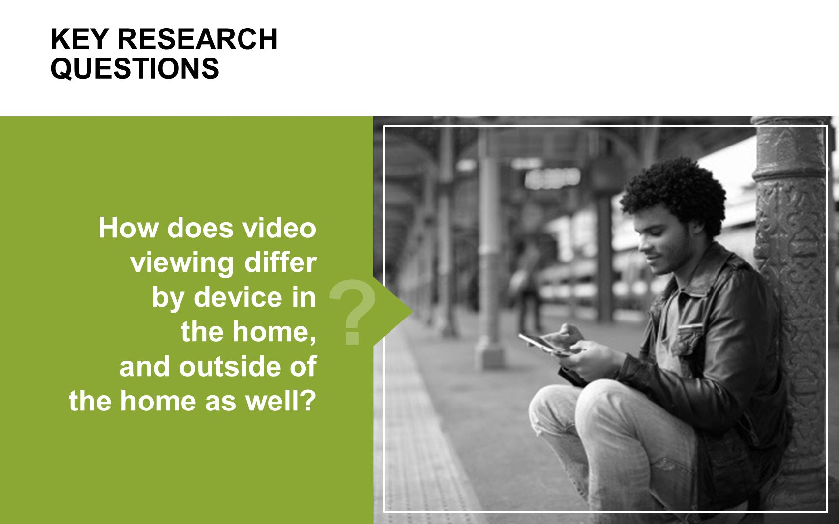 7 KEY RESEARCH QUESTIONS What new viewing patterns are arising.
