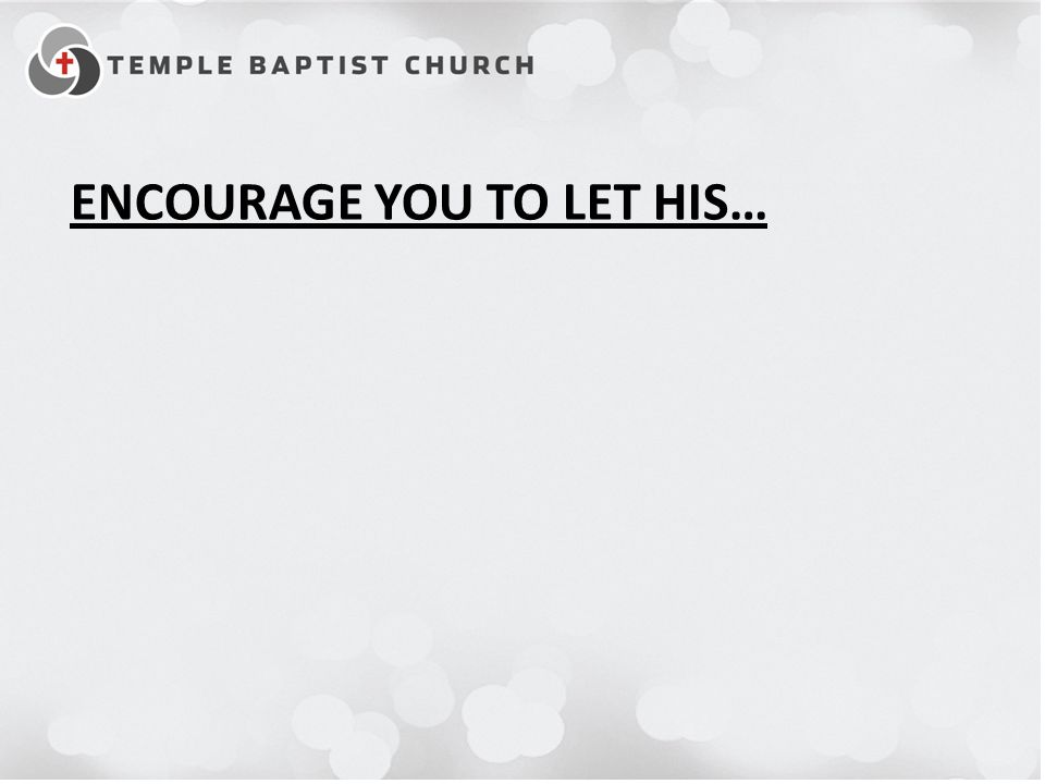 ENCOURAGE YOU TO LET HIS…