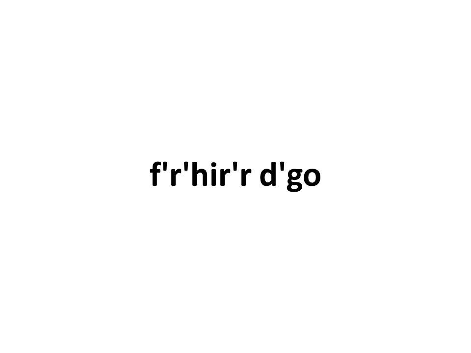 f'r'hir'r d'go
