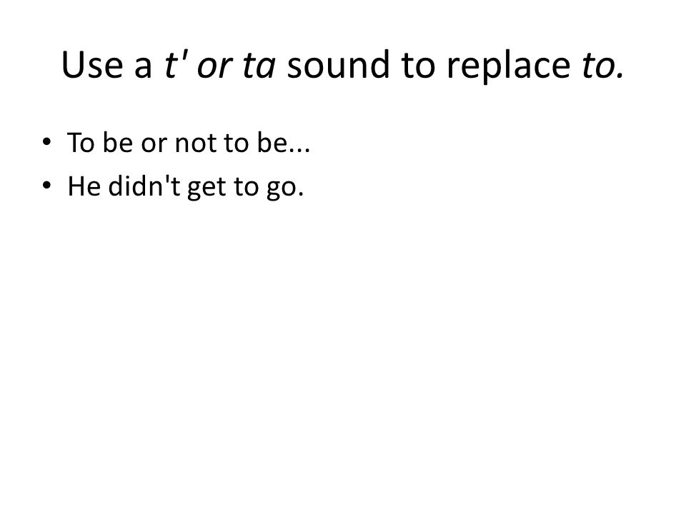 Use a t or ta sound to replace to. To be or not to be... He didn t get to go.