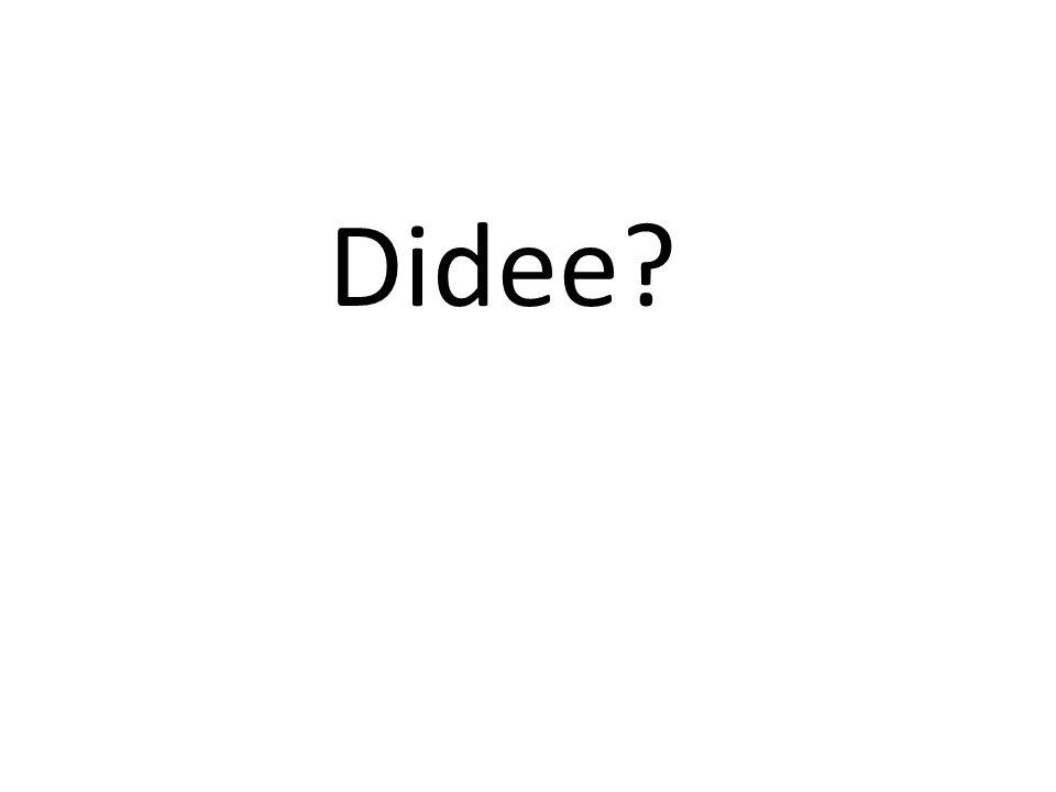 Didee?