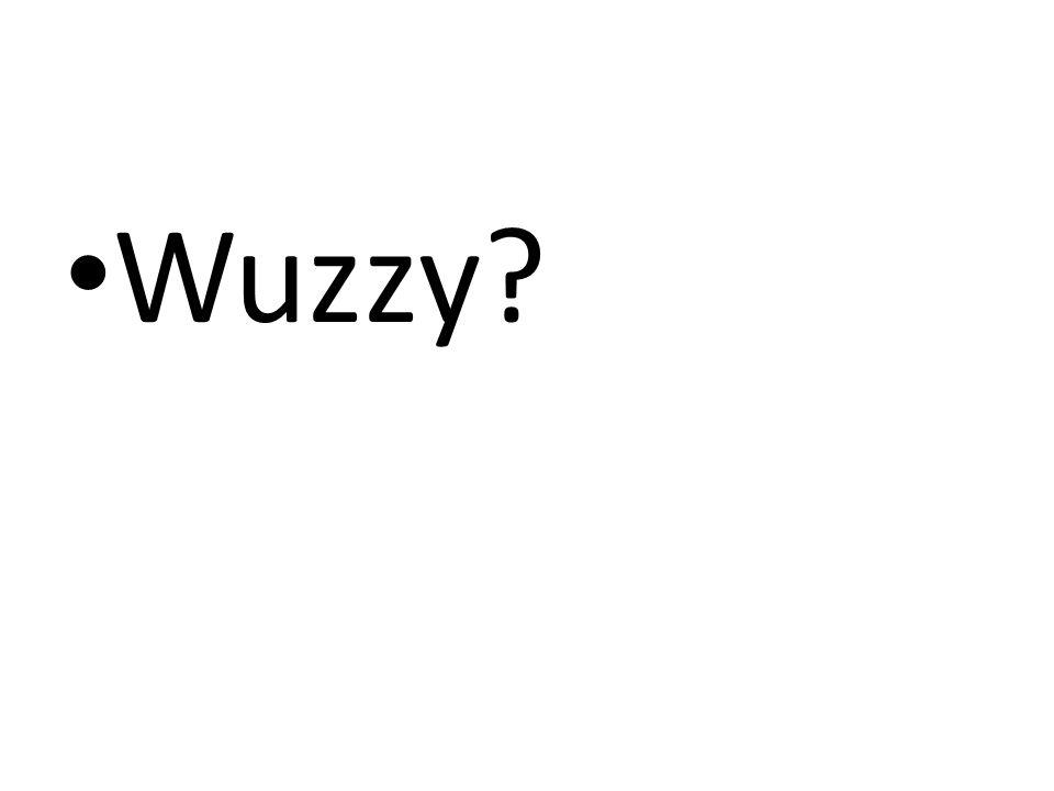 Wuzzy?