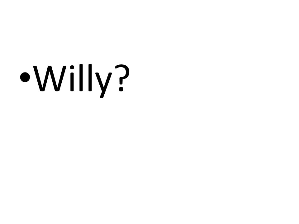 Willy?