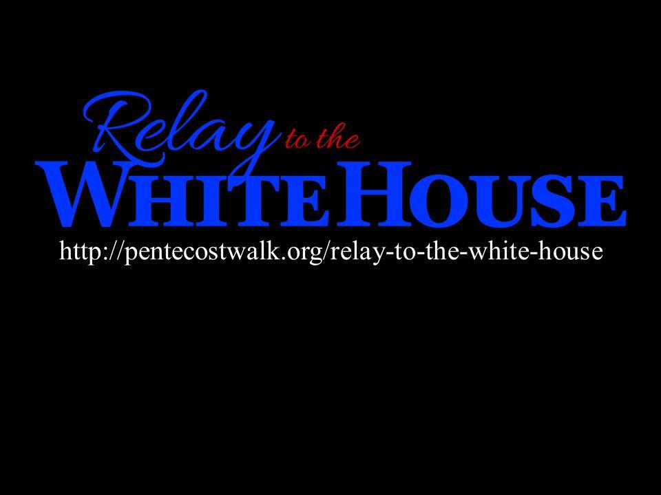 http://pentecostwalk.org/relay-to-the-white-house