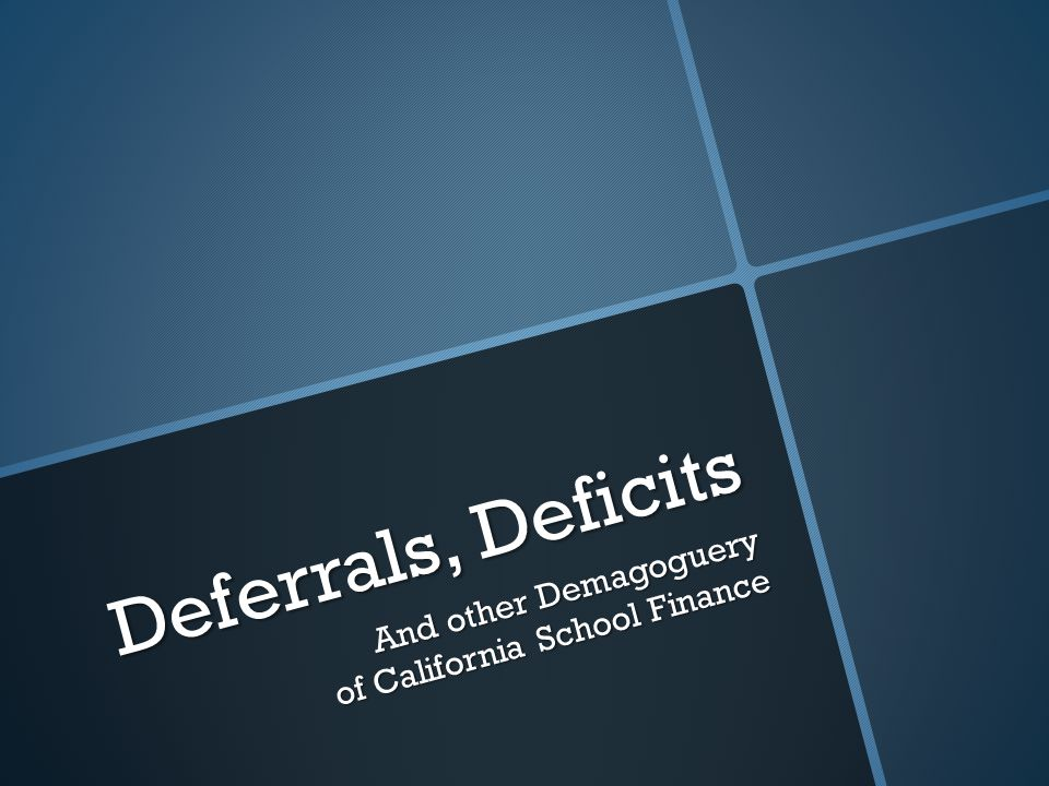 Deferrals  '12-13 late ( deferred ) payments to school districts from the State:  $7.4 billion or  About $1,240 per ADA