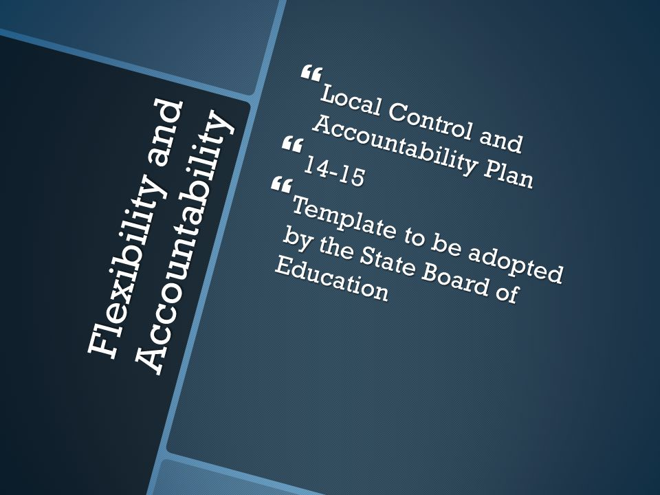 Flexibility and Accountability  Local Control and Accountability Plan  14-15  Template to be adopted by the State Board of Education