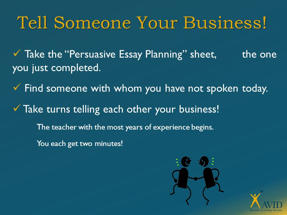 """Tell Someone Your Business! Take the """"Persuasive Essay Planning"""" sheet, the one you just completed. Find someone with whom you have not spoken today."""