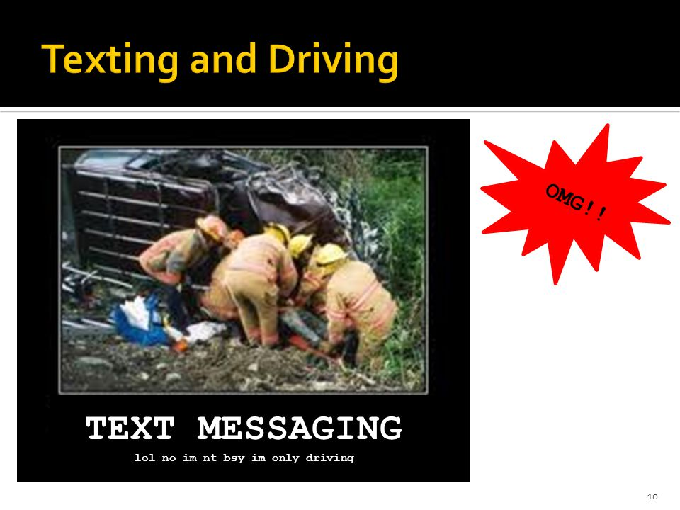 10 TEXT MESSAGING lol no im nt bsy im only driving OMG!!