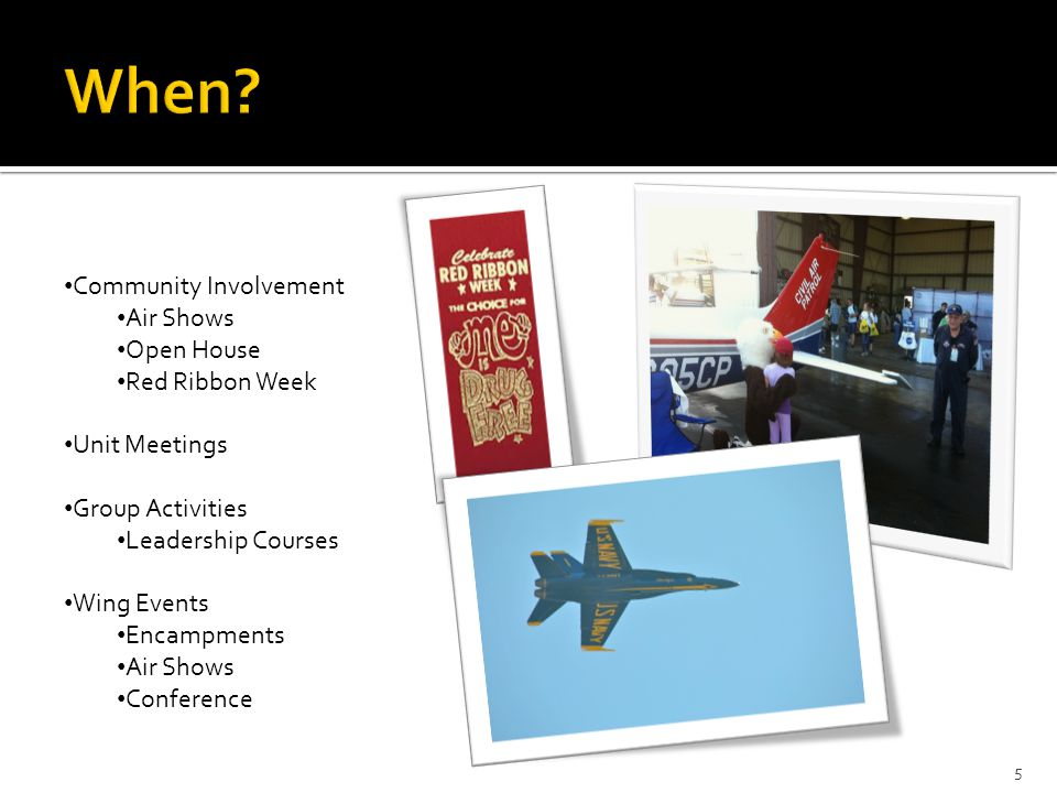 5 Community Involvement Air Shows Open House Red Ribbon Week Unit Meetings Group Activities Leadership Courses Wing Events Encampments Air Shows Conference