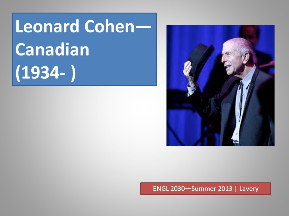 Leonard Cohen— Canadian (1934- ) ENGL 2030—Summer 2013 | Lavery
