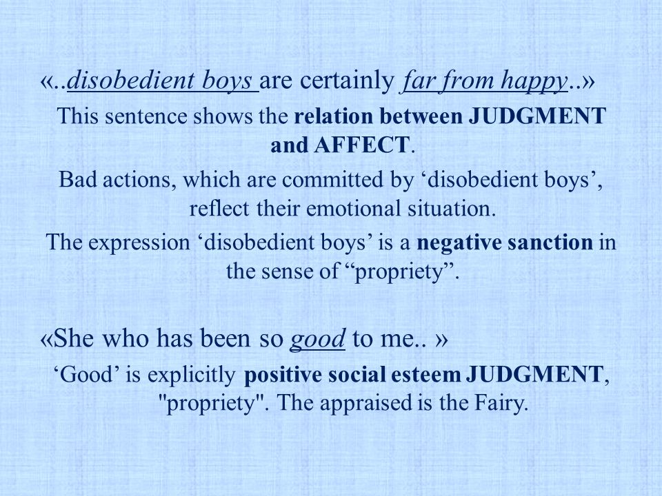 «..disobedient boys are certainly far from happy..» This sentence shows the relation between JUDGMENT and AFFECT.