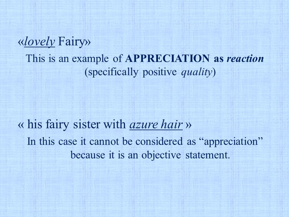 «lovely Fairy» This is an example of APPRECIATION as reaction (specifically positive quality) « his fairy sister with azure hair » In this case it can