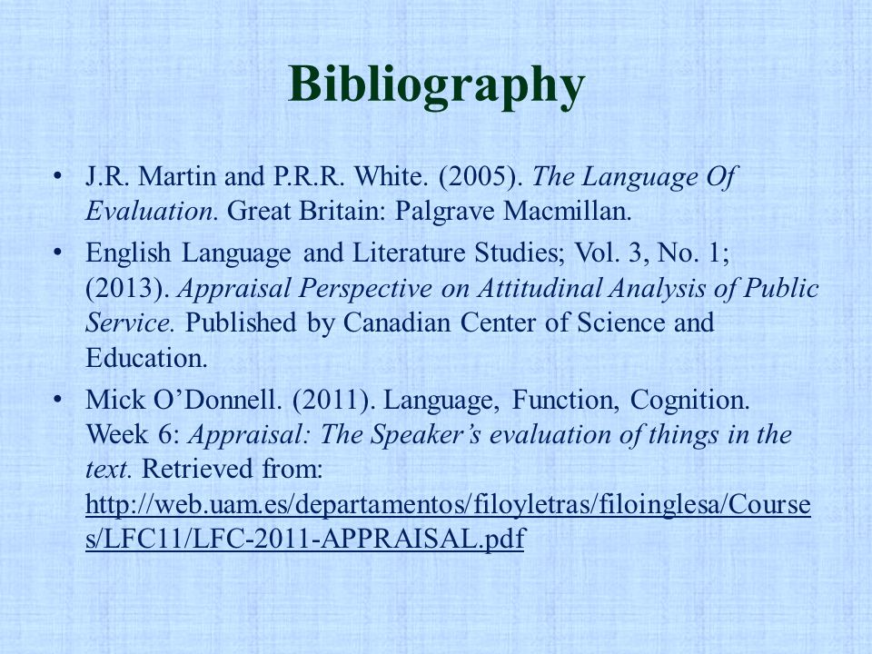 Bibliography J.R. Martin and P.R.R. White. (2005). The Language Of Evaluation. Great Britain: Palgrave Macmillan. English Language and Literature Stud