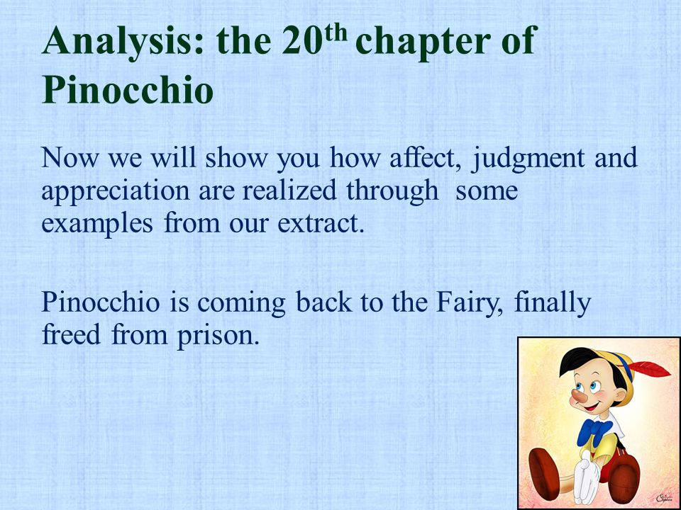 Analysis: the 20 th chapter of Pinocchio Now we will show you how affect, judgment and appreciation are realized through some examples from our extract.