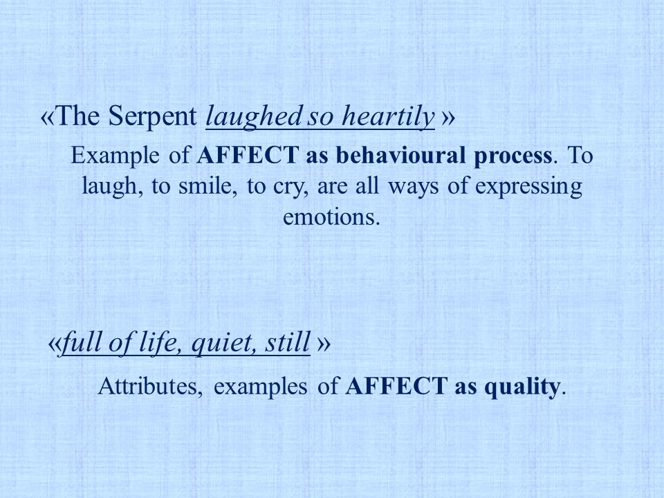 «The Serpent laughed so heartily » Example of AFFECT as behavioural process. To laugh, to smile, to cry, are all ways of expressing emotions. «full of
