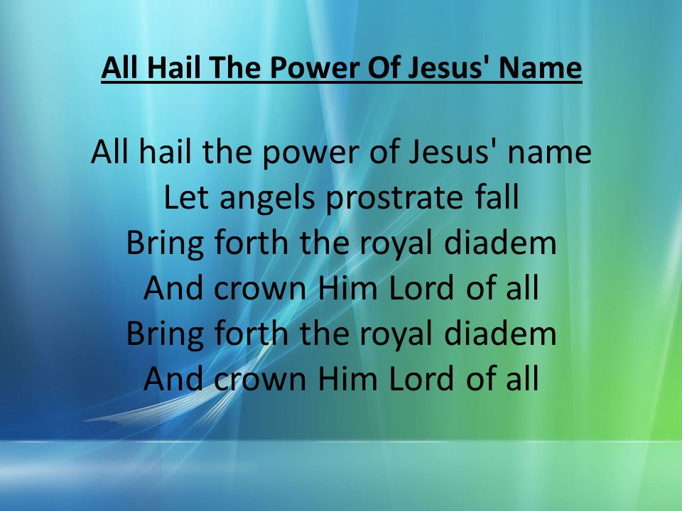 All Hail The Power Of Jesus Name All hail the power of Jesus name Let angels prostrate fall Bring forth the royal diadem And crown Him Lord of all Bring forth the royal diadem And crown Him Lord of all