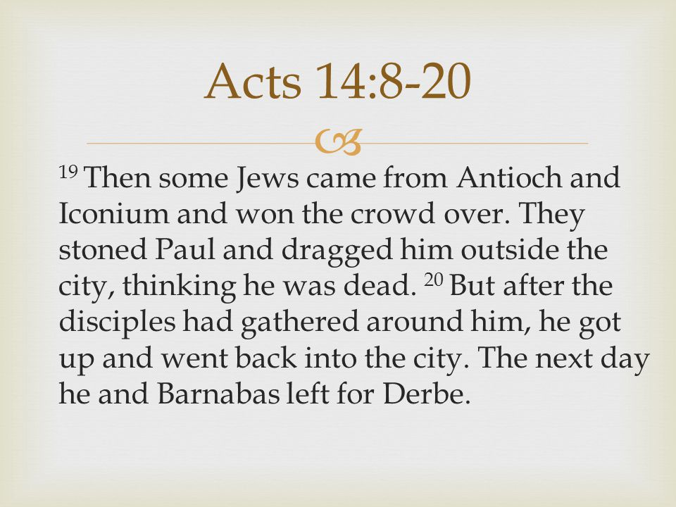  19 Then some Jews came from Antioch and Iconium and won the crowd over.