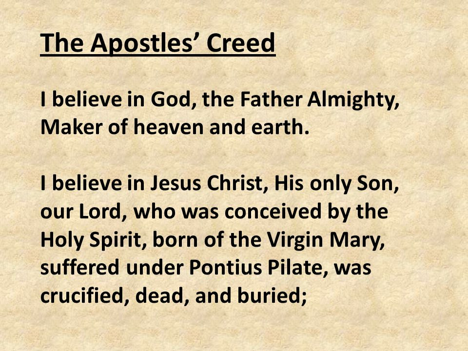 The Apostles' Creed I believe in God, the Father Almighty, Maker of heaven and earth.