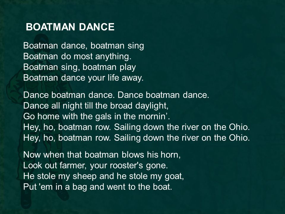 BOATMAN DANCE Boatman dance, boatman sing Boatman do most anything.