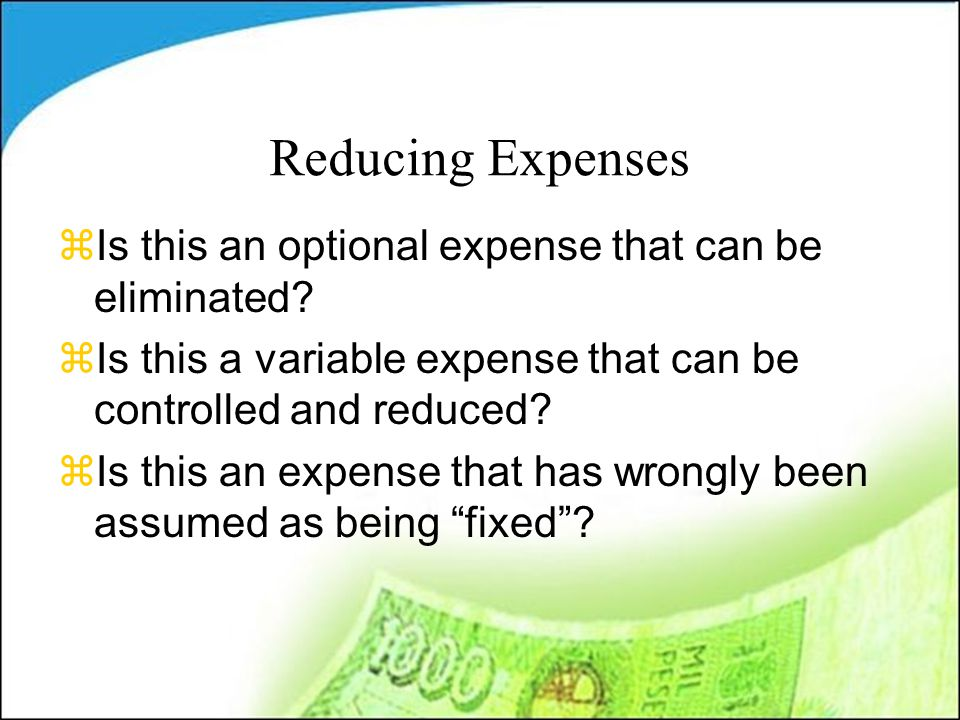 Reducing Expenses zIs this an optional expense that can be eliminated.