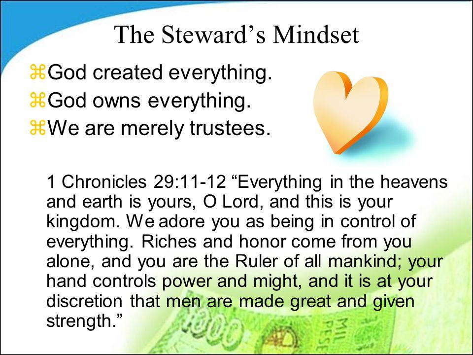 The Steward's Mindset zGod created everything. zGod owns everything.