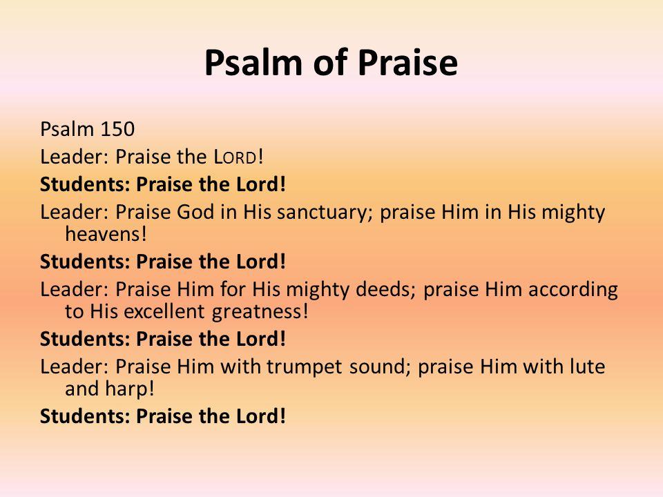 Psalm of Praise Psalm 150 Leader: Praise the L ORD .