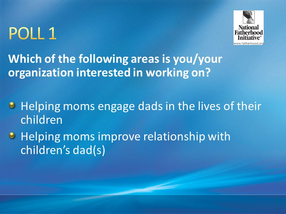 What barriers, if any, do you and/or your staff face in encouraging moms to involve dads in their children's lives.