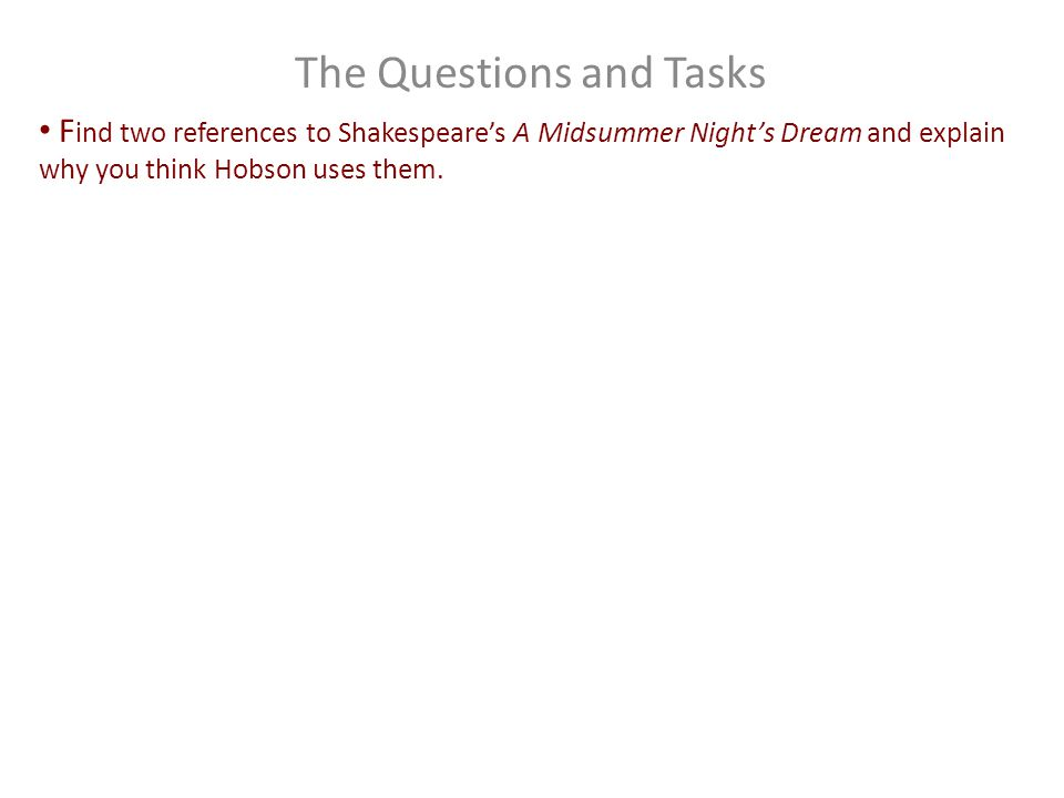 The Questions and Tasks F ind two references to Shakespeare's A Midsummer Night's Dream and explain why you think Hobson uses them.