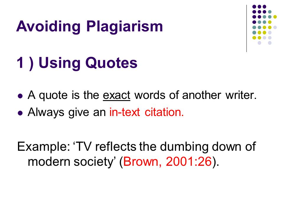 Avoiding Plagiarism 1 ) Using Quotes A quote is the exact words of another writer.