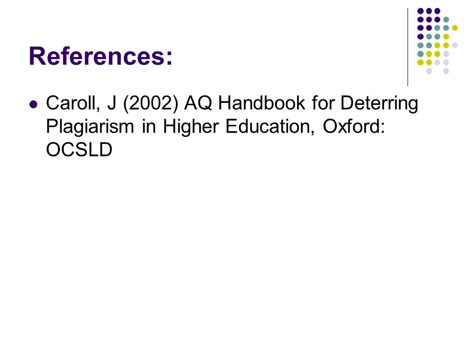 References: Caroll, J (2002) AQ Handbook for Deterring Plagiarism in Higher Education, Oxford: OCSLD