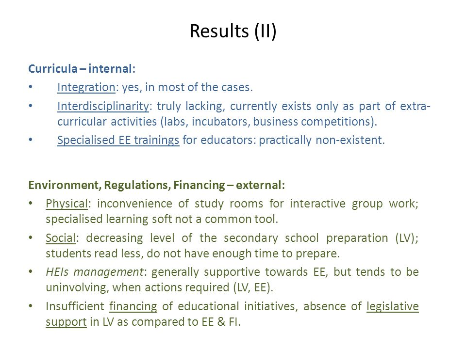 Results (II) Environment, Regulations, Financing – external: Physical: inconvenience of study rooms for interactive group work; specialised learning soft not a common tool.