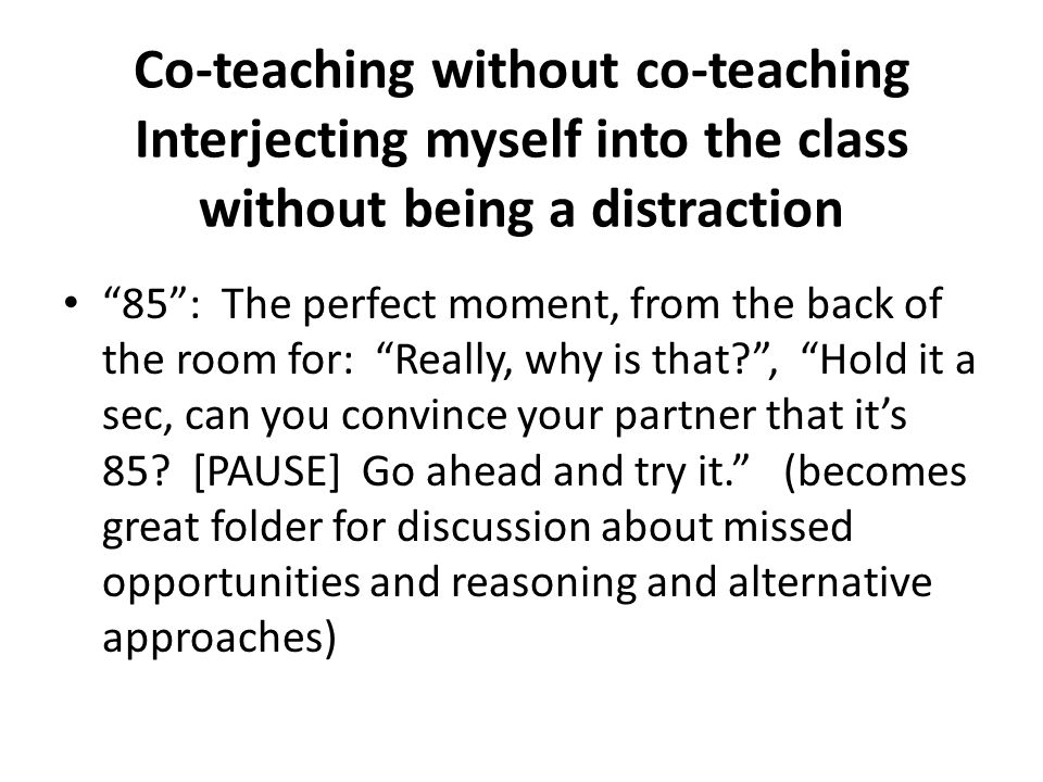 """Co-teaching without co-teaching Interjecting myself into the class without being a distraction """"85"""": The perfect moment, from the back of the room for"""
