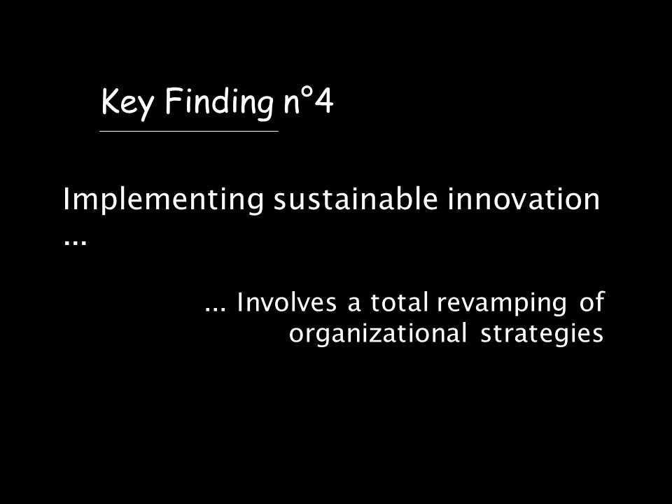 Implementing sustainable innovation... Key Finding n°4...