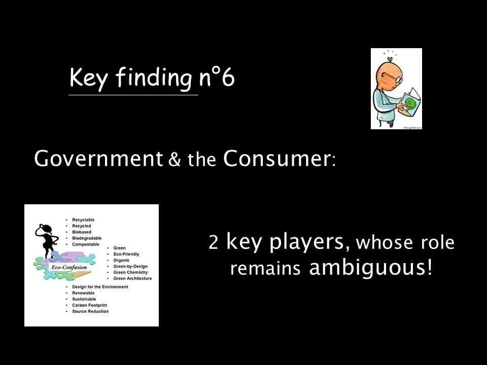 Key finding n°6 Government & the Consumer : 2 key players, whose role remains ambiguous!
