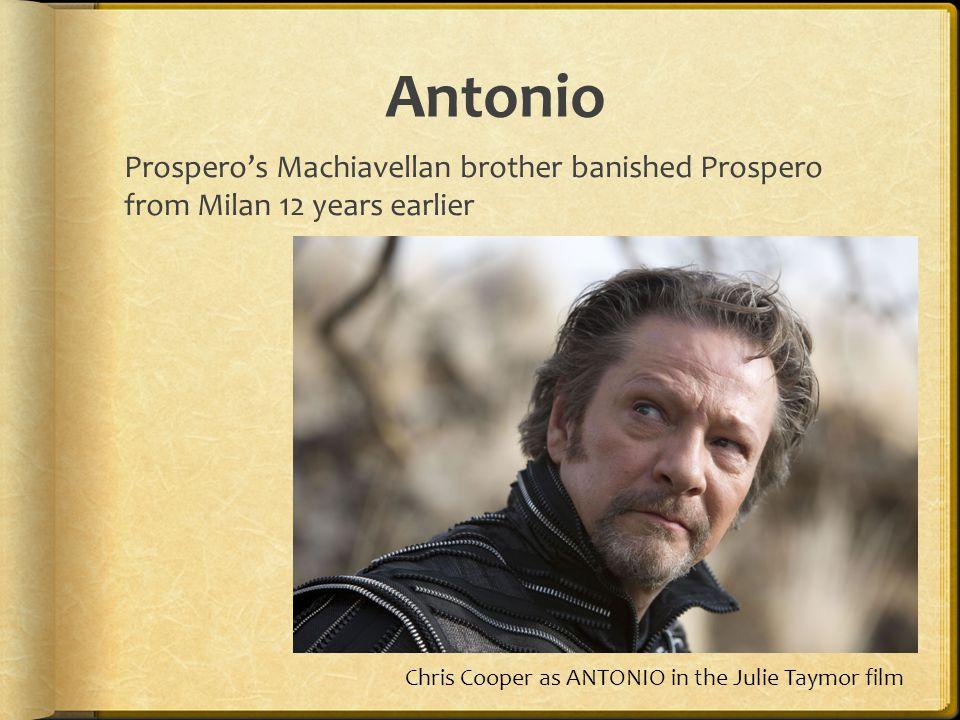 Antonio Prospero's Machiavellan brother banished Prospero from Milan 12 years earlier Chris Cooper as ANTONIO in the Julie Taymor film