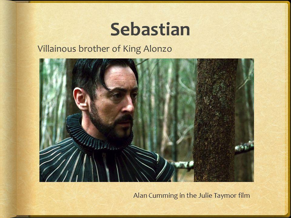Sebastian Villainous brother of King Alonzo Alan Cumming in the Julie Taymor film