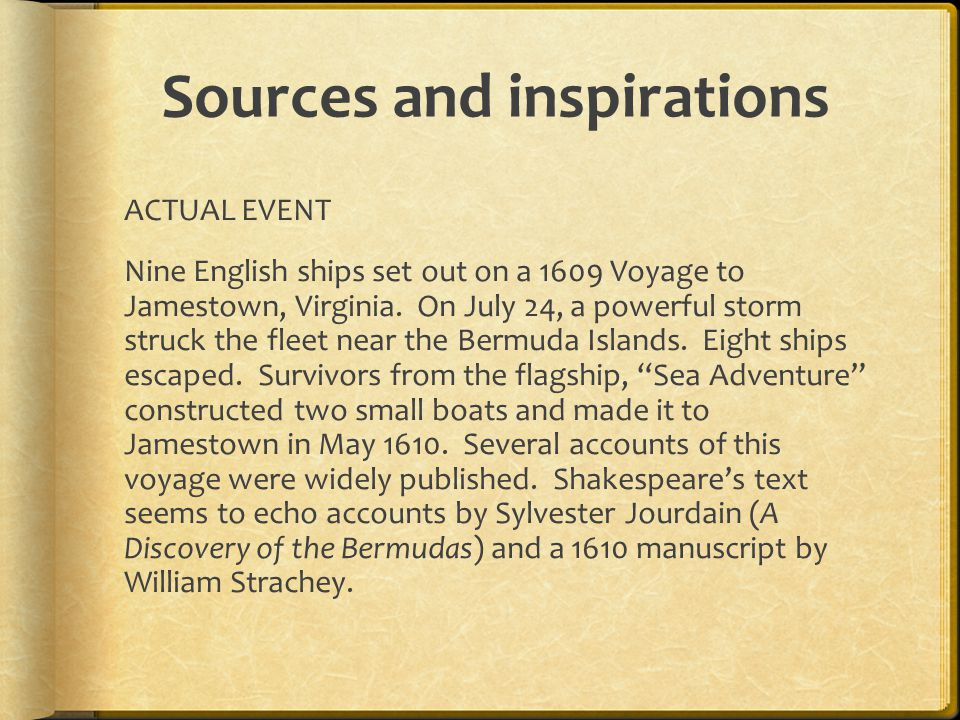 Sources and inspirations ACTUAL EVENT Nine English ships set out on a 1609 Voyage to Jamestown, Virginia. On July 24, a powerful storm struck the flee