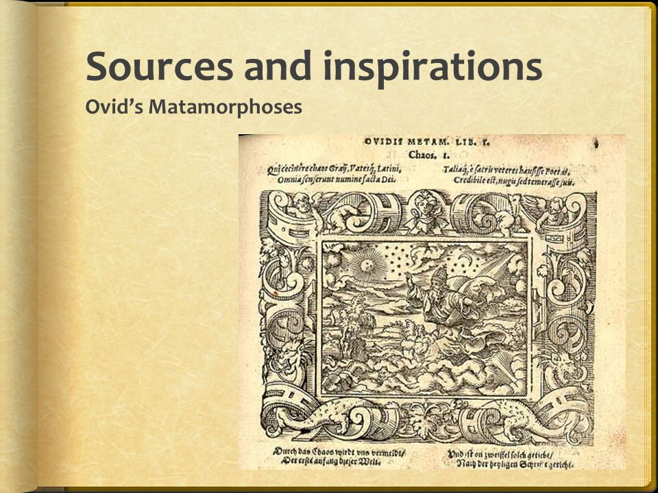 Sources and inspirations Ovid's Matamorphoses