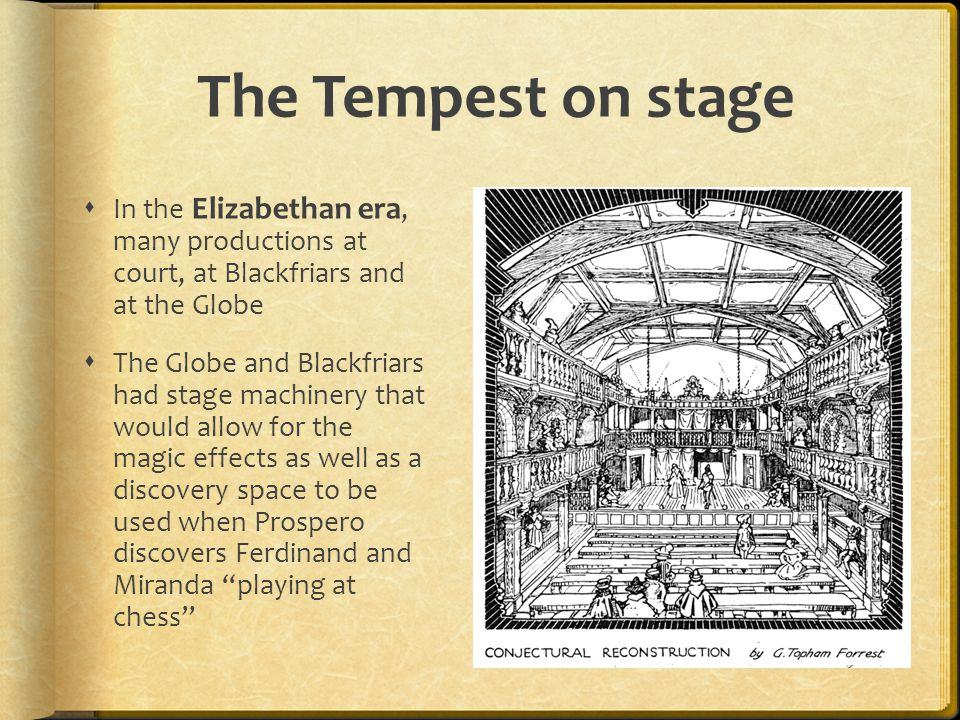 The Tempest on stage  In the Elizabethan era, many productions at court, at Blackfriars and at the Globe  The Globe and Blackfriars had stage machin