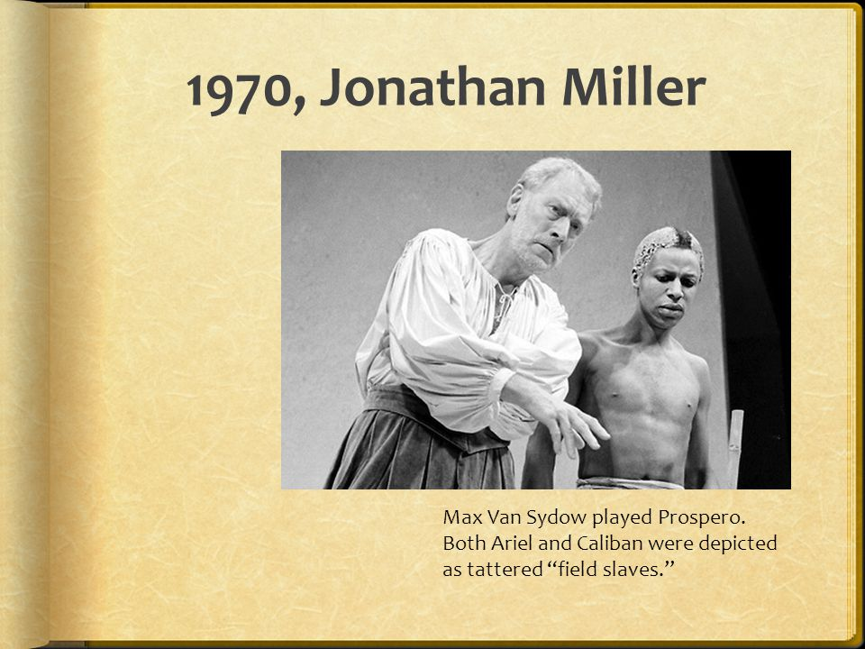 """1970, Jonathan Miller Max Van Sydow played Prospero. Both Ariel and Caliban were depicted as tattered """"field slaves."""""""