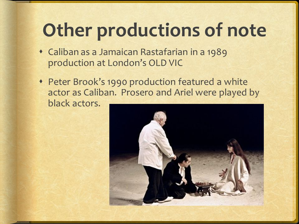 Other productions of note  Caliban as a Jamaican Rastafarian in a 1989 production at London's OLD VIC  Peter Brook's 1990 production featured a whit