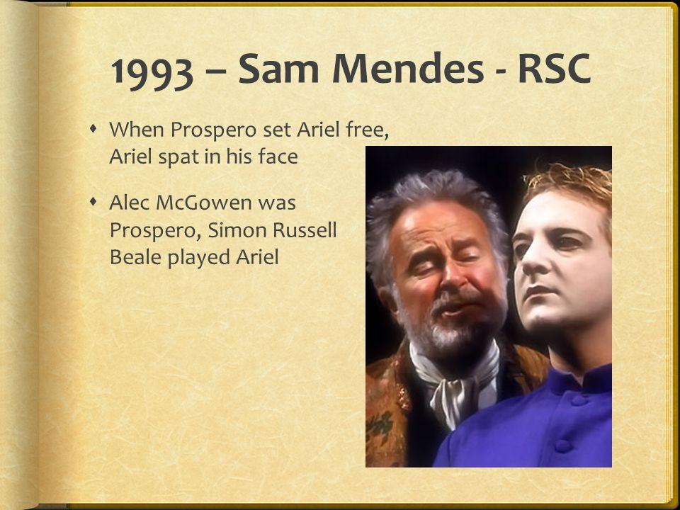 1993 – Sam Mendes - RSC  When Prospero set Ariel free, Ariel spat in his face  Alec McGowen was Prospero, Simon Russell Beale played Ariel