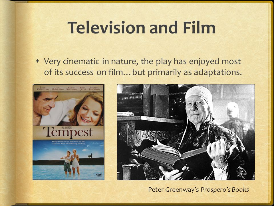Television and Film  Very cinematic in nature, the play has enjoyed most of its success on film…but primarily as adaptations. Peter Greenway's Prospe