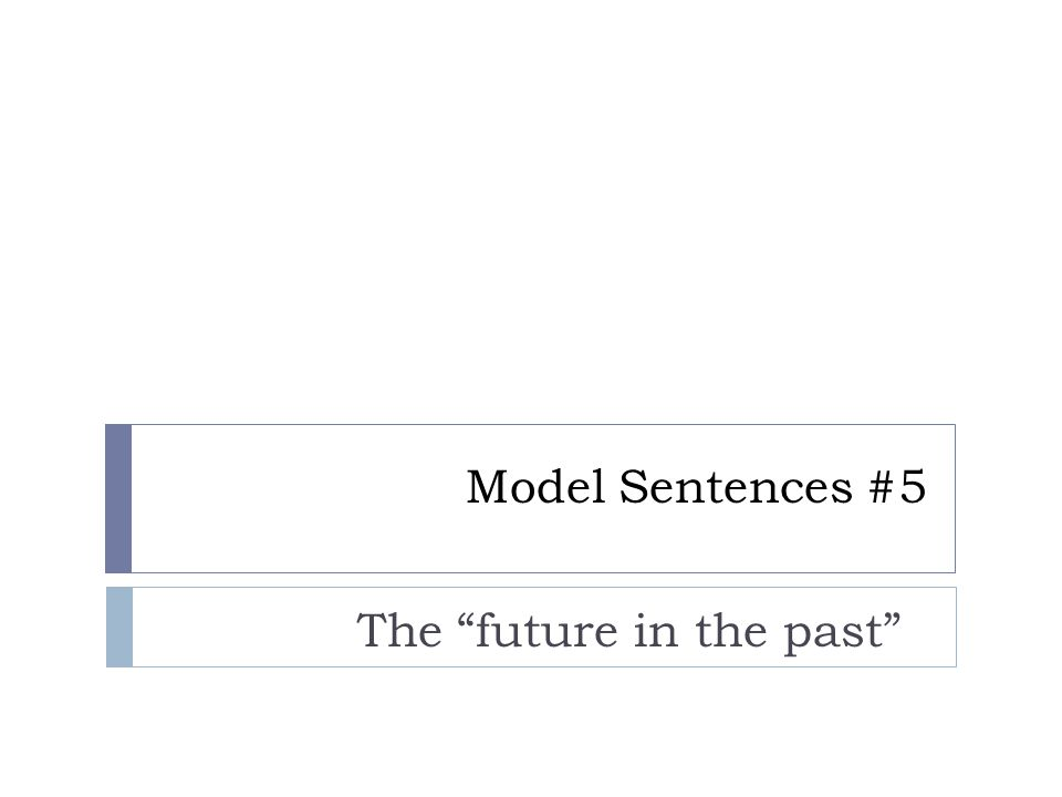 Model Sentences #5 The future in the past